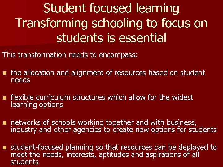 Student focused learning Transforming schooling to focus on students is essential This transformation needs