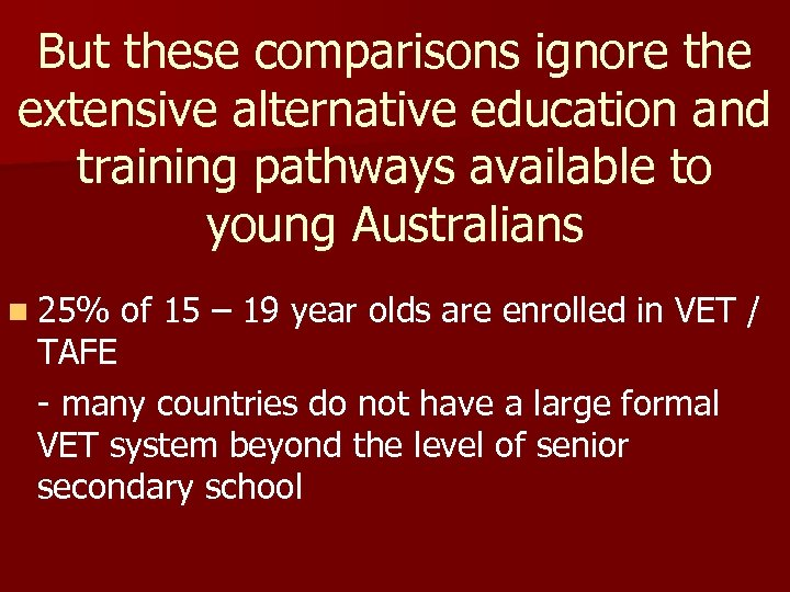 But these comparisons ignore the extensive alternative education and training pathways available to young