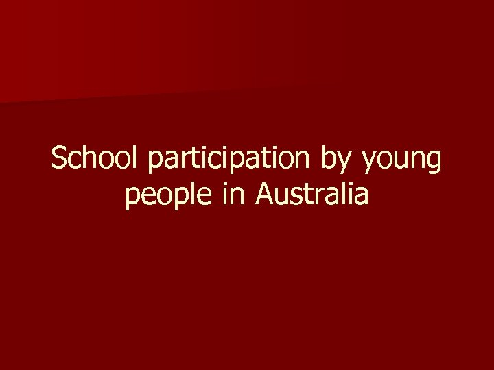 School participation by young people in Australia
