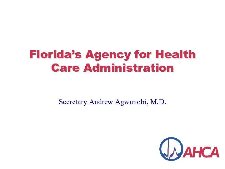 Florida's Agency for Health Care Administration Secretary Andrew Agwunobi, M. D.