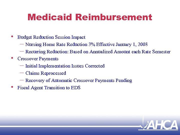 Medicaid Reimbursement • • • Budget Reduction Session Impact – Nursing Home Rate Reduction