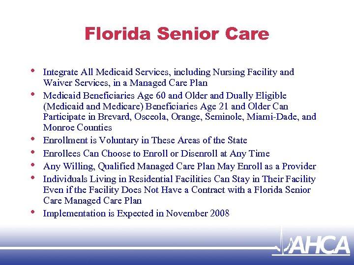 Florida Senior Care • • Integrate All Medicaid Services, including Nursing Facility and Waiver