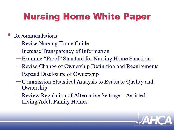 Nursing Home White Paper • Recommendations – Revise Nursing Home Guide – Increase Transparency