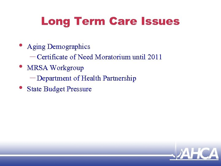 Long Term Care Issues • • • Aging Demographics – Certificate of Need Moratorium