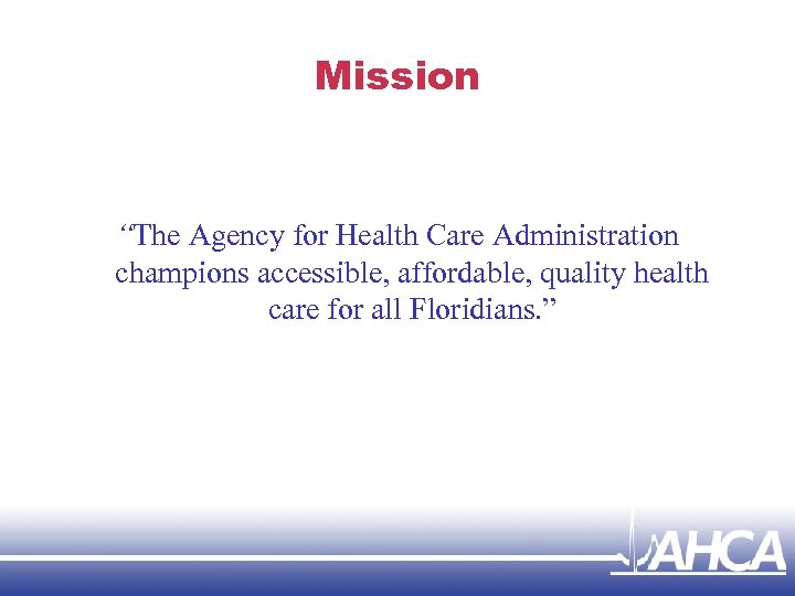 """Mission """"The Agency for Health Care Administration champions accessible, affordable, quality health care for"""