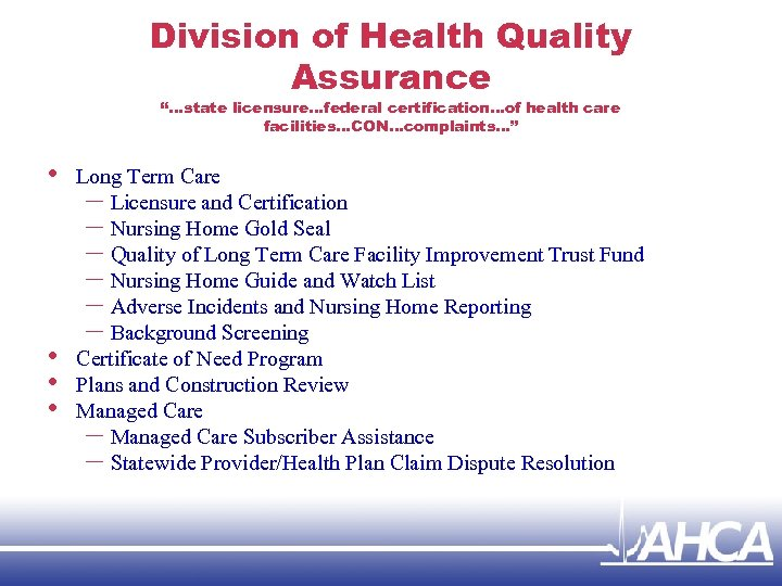 """Division of Health Quality Assurance """"…state licensure…federal certification…of health care facilities…CON…complaints…"""" • • Long"""
