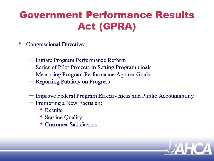 Government Performance Results Act (GPRA) • Congressional Directive: – Initiate Program Performance Reform –