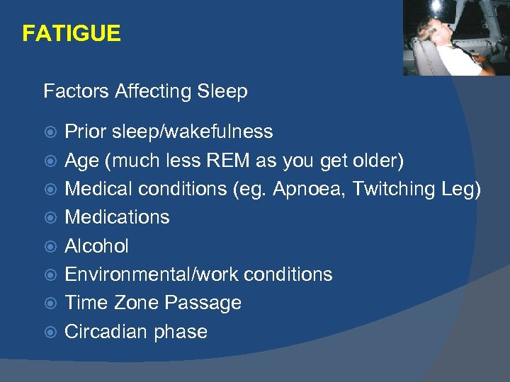 FATIGUE Factors Affecting Sleep Prior sleep/wakefulness Age (much less REM as you get older)