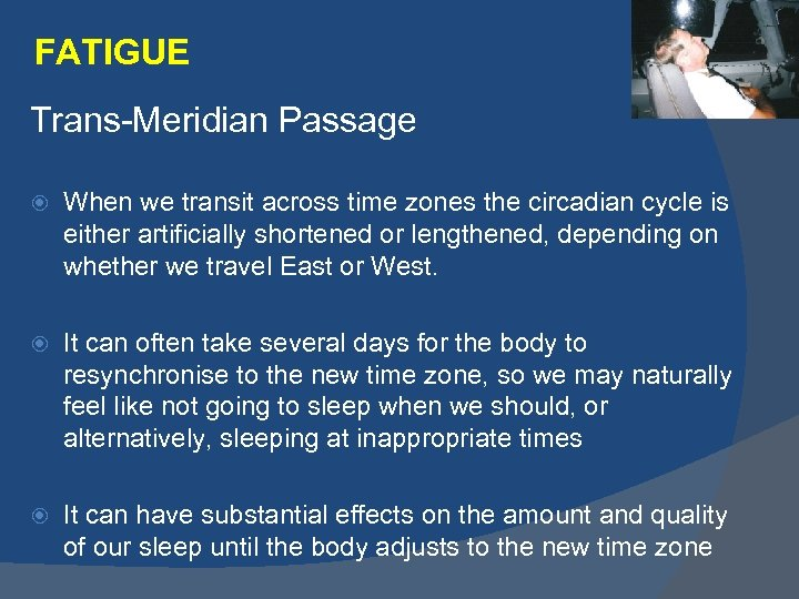 FATIGUE Trans-Meridian Passage When we transit across time zones the circadian cycle is either