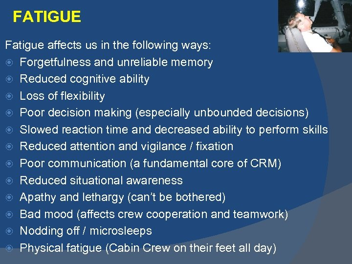 FATIGUE Fatigue affects us in the following ways: Forgetfulness and unreliable memory Reduced cognitive
