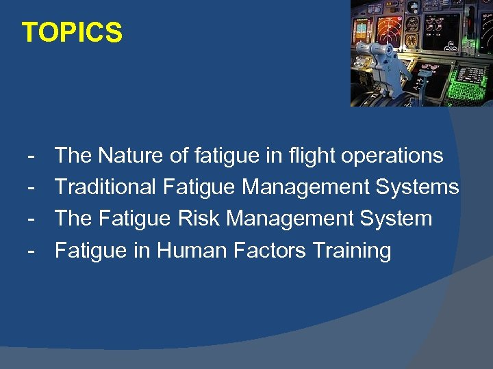 TOPICS - The Nature of fatigue in flight operations Traditional Fatigue Management Systems The