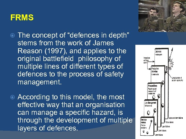"FRMS The concept of ""defences in depth"" stems from the work of James Reason"