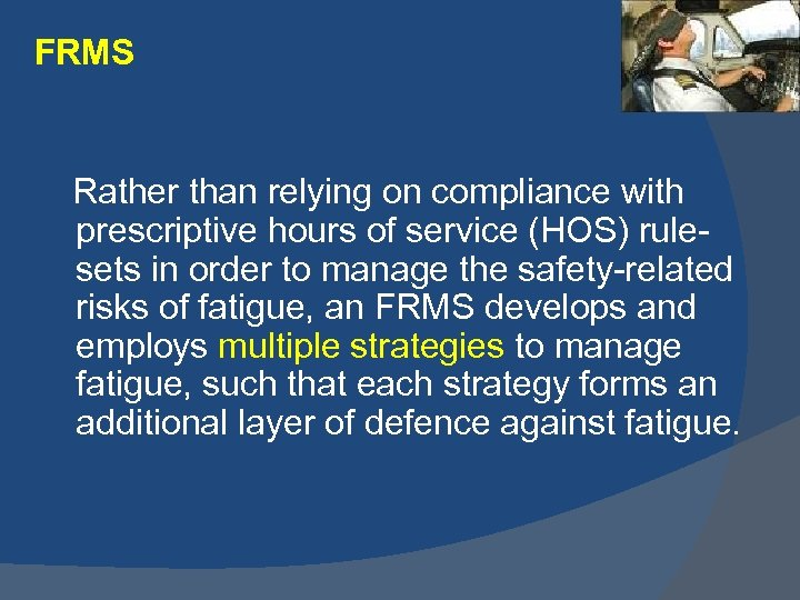 FRMS Rather than relying on compliance with prescriptive hours of service (HOS) rulesets in