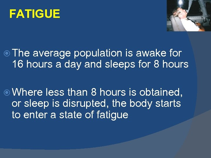 FATIGUE The average population is awake for 16 hours a day and sleeps for