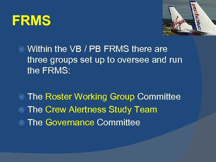 FRMS Within the VB / PB FRMS there are three groups set up to