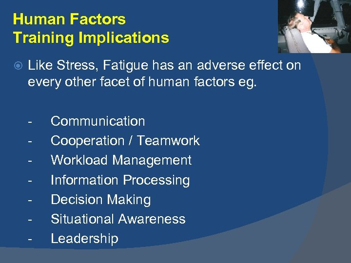 Human Factors Training Implications Like Stress, Fatigue has an adverse effect on every other