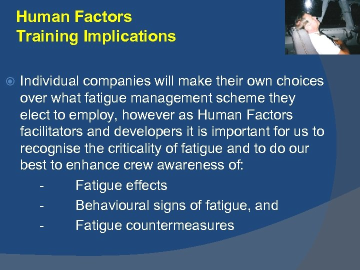 Human Factors Training Implications Individual companies will make their own choices over what fatigue