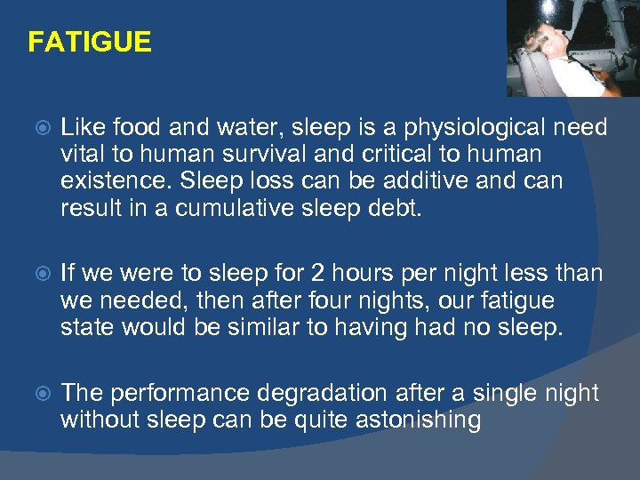 FATIGUE Like food and water, sleep is a physiological need vital to human survival
