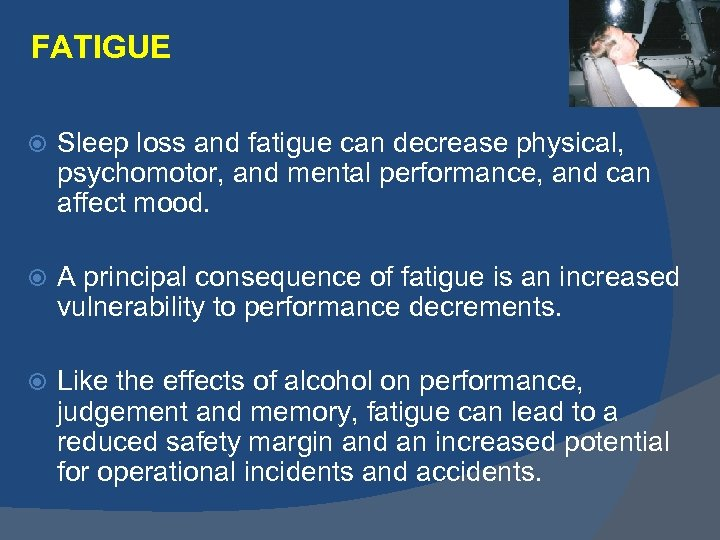 FATIGUE Sleep loss and fatigue can decrease physical, psychomotor, and mental performance, and can
