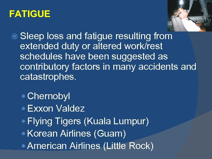 FATIGUE Sleep loss and fatigue resulting from extended duty or altered work/rest schedules have