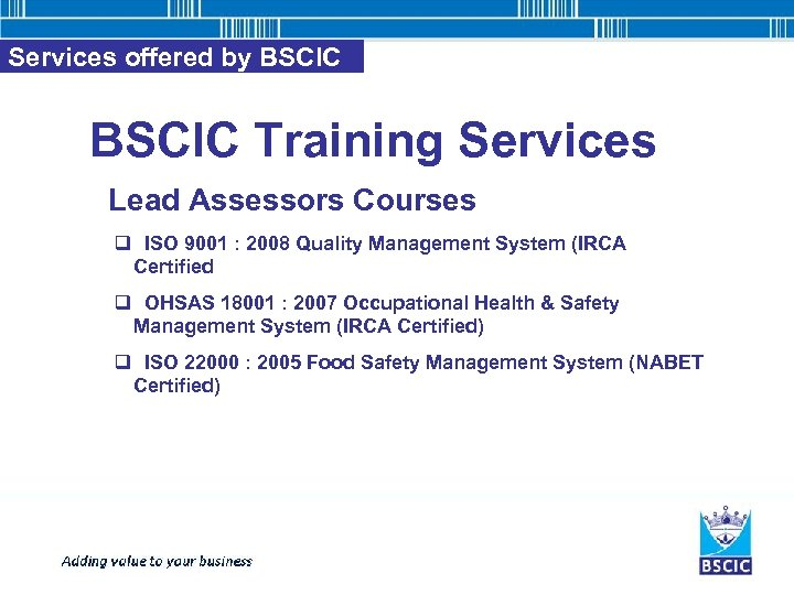 Services offered by BSCIC Training Services Lead Assessors Courses q ISO 9001 : 2008