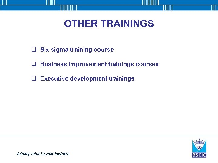OTHER TRAININGS q Six sigma training course q Business improvement trainings courses q Executive