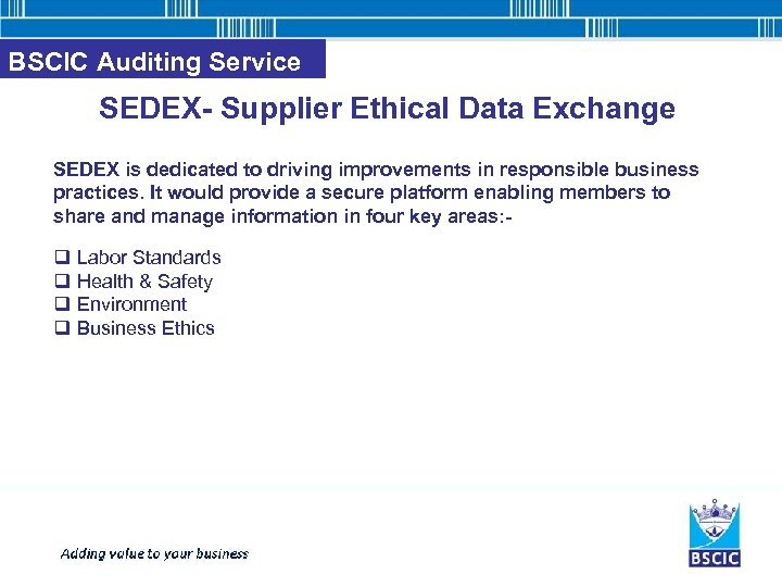 BSCIC Auditing Service SEDEX- Supplier Ethical Data Exchange SEDEX is dedicated to driving improvements