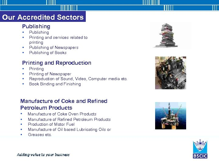 Our Accredited Sectors Publishing • • Publishing Printing and services related to printing Publishing