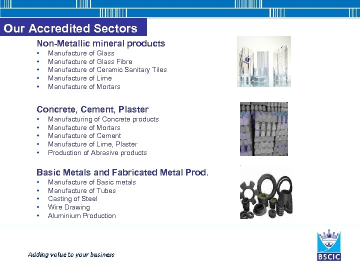 Our Accredited Sectors Non-Metallic mineral products • • • Manufacture of Glass Fibre Manufacture