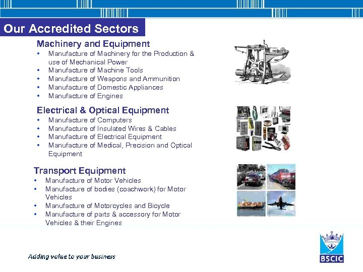 Our Accredited Sectors Machinery and Equipment • • • Manufacture of Machinery for the