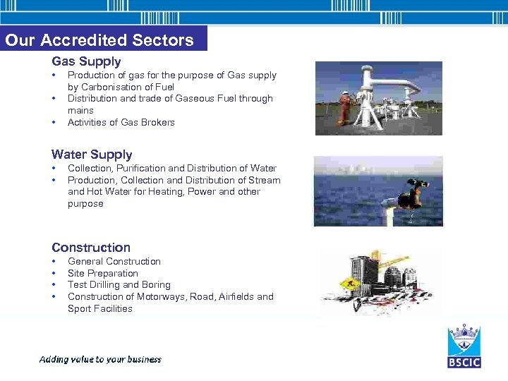 Our Accredited Sectors Gas Supply • • • Production of gas for the purpose