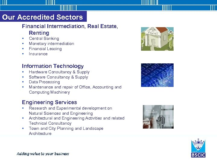 Our Accredited Sectors Financial Intermediation, Real Estate, Renting • • Central Banking Monetary intermediation