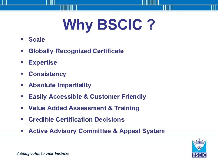 Why BSCIC ? § Scale § Globally Recognized Certificate § Expertise § Consistency §