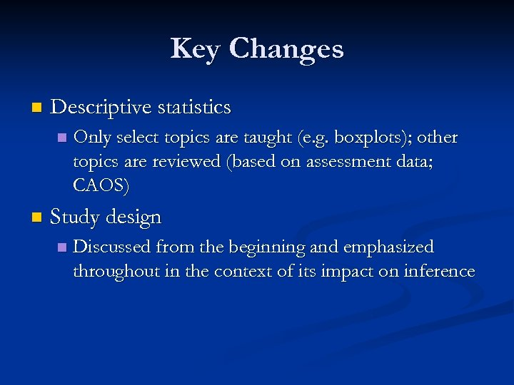Key Changes n Descriptive statistics n n Only select topics are taught (e. g.