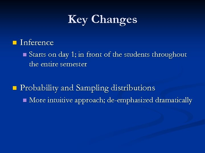 Key Changes n Inference n n Starts on day 1; in front of the