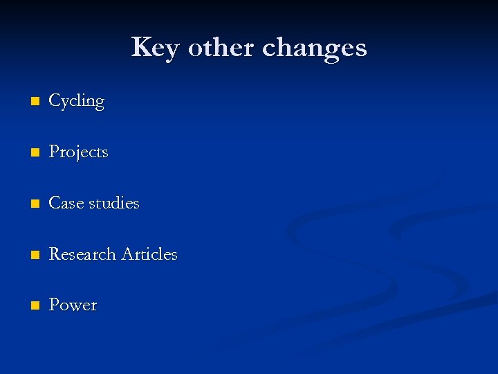 Key other changes n Cycling n Projects n Case studies n Research Articles n