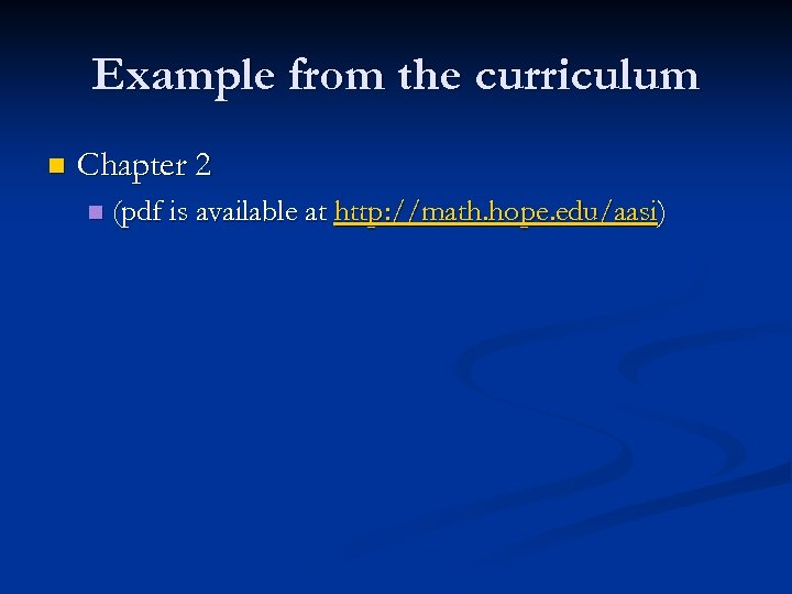 Example from the curriculum n Chapter 2 n (pdf is available at http: //math.