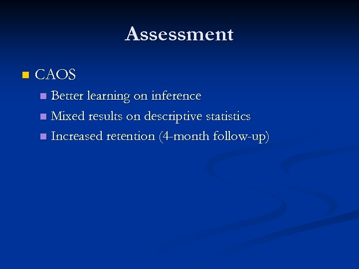 Assessment n CAOS Better learning on inference n Mixed results on descriptive statistics n