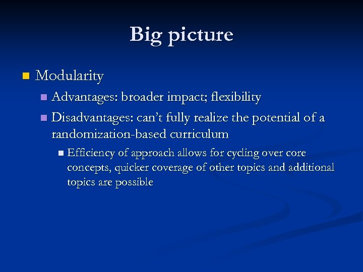 Big picture n Modularity Advantages: broader impact; flexibility n Disadvantages: can't fully realize the