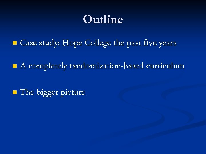 Outline n Case study: Hope College the past five years n A completely randomization-based