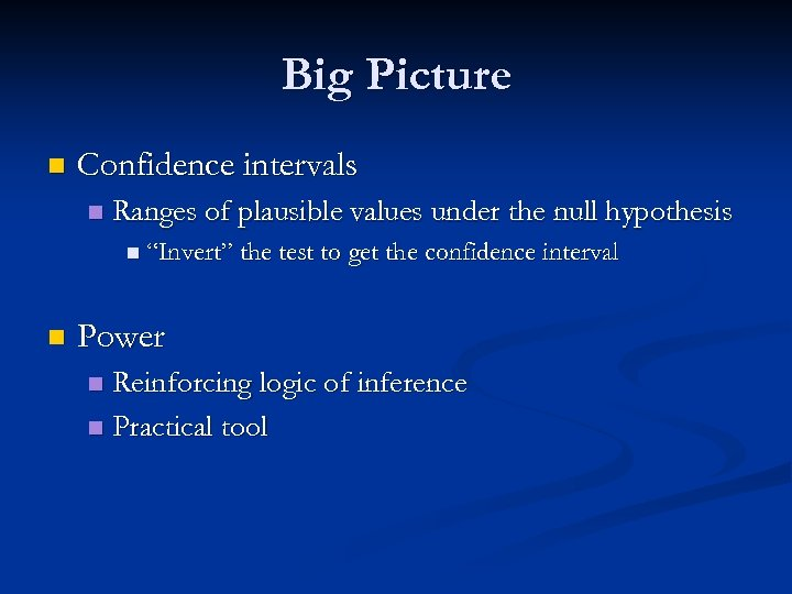 Big Picture n Confidence intervals n Ranges of plausible values under the null hypothesis
