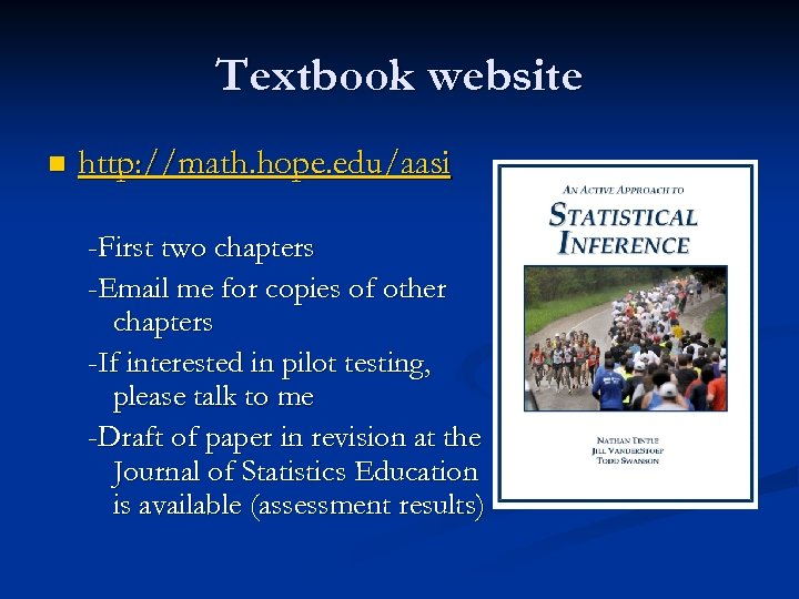Textbook website n http: //math. hope. edu/aasi -First two chapters -Email me for copies