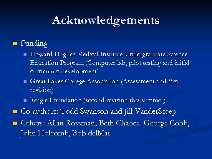 Acknowledgements n Funding n n n Howard Hughes Medical Institute Undergraduate Science Education Program