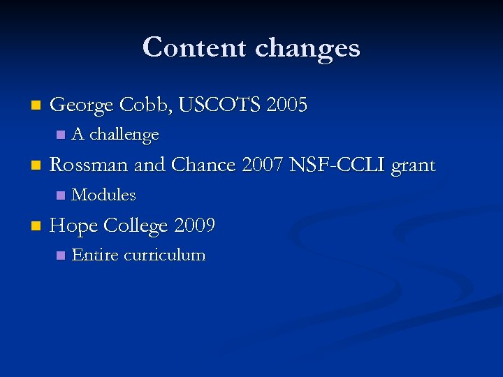 Content changes n George Cobb, USCOTS 2005 n n Rossman and Chance 2007 NSF-CCLI