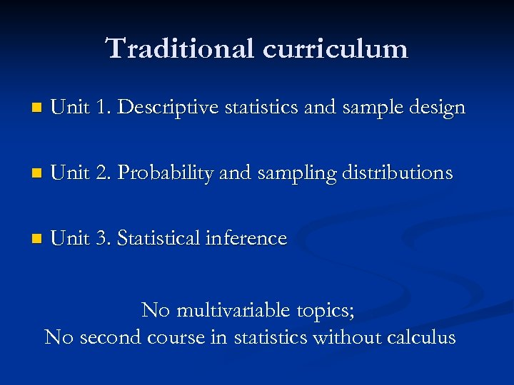 Traditional curriculum n Unit 1. Descriptive statistics and sample design n Unit 2. Probability