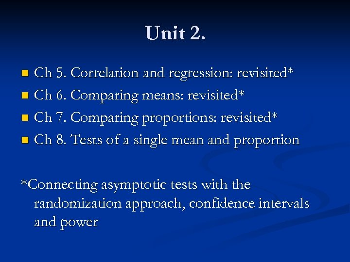 Unit 2. Ch 5. Correlation and regression: revisited* n Ch 6. Comparing means: revisited*