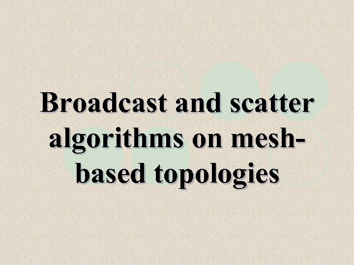 Broadcast and scatter algorithms on meshbased topologies