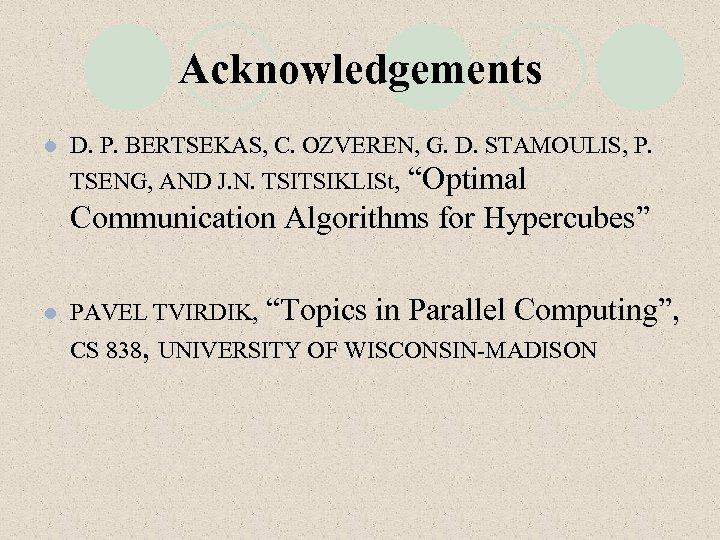 """Acknowledgements l D. P. BERTSEKAS, C. OZVEREN, G. D. STAMOULIS, P. """"Optimal Communication Algorithms"""