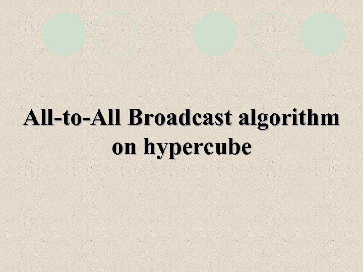 All-to-All Broadcast algorithm on hypercube