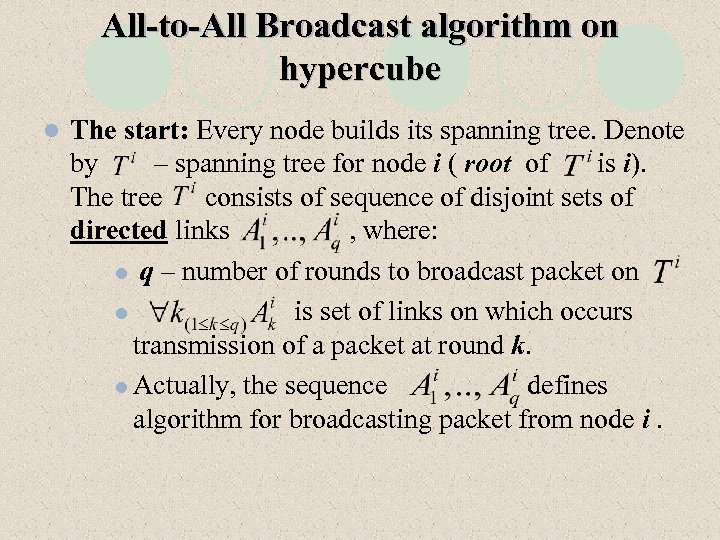 All-to-All Broadcast algorithm on hypercube l The start: Every node builds its spanning tree.